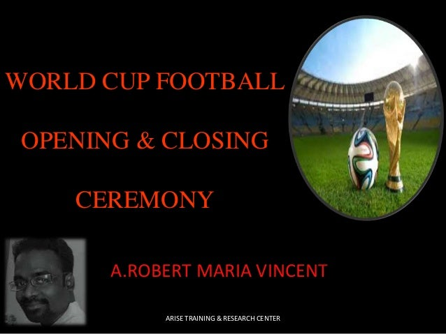 WORLD CUP FOOTBALL OPENING & CLOSING CEREMONY A.ROBERT MARIA VINCENT ARISE TRAINING & RESEARCH CENTER