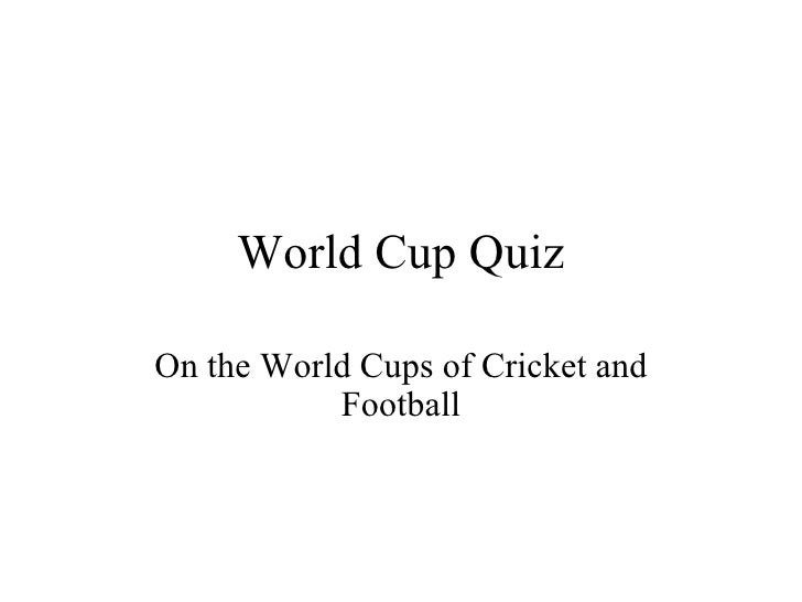World Cup Quiz On the World Cups of Cricket and Football