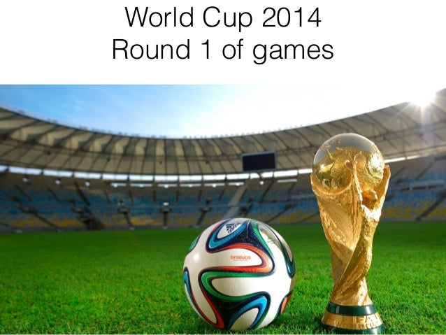 World Cup 2014 Round 1 of games
