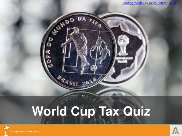 Making sales tax less taxing. 1 World Cup Tax Quiz Passing the Ball by Ulrich Peters / CC BY