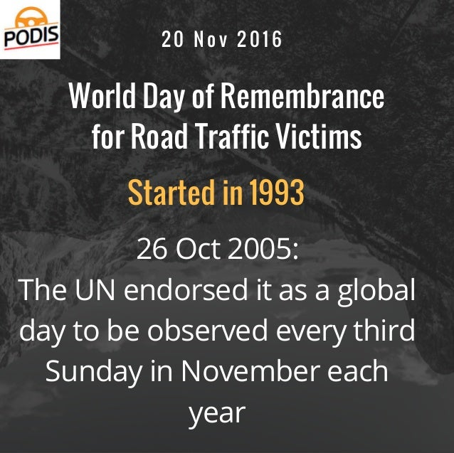 World Day of Remembrance for Road Traffic Victims 26 Oct 2005: The UN endorsed it as a global day to be observed every thi...