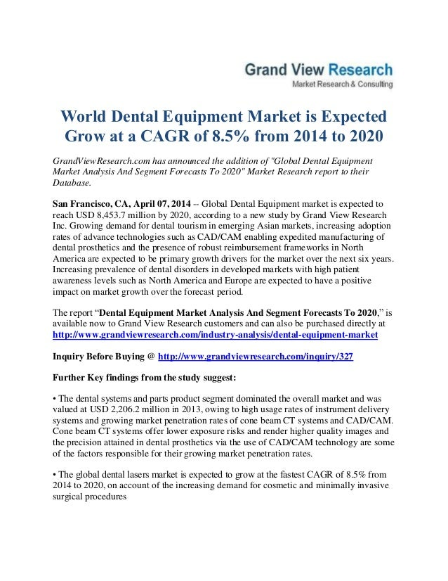 World Dental Equipment Market is Expected Grow at a CAGR of 8.5% from 2014 to 2020 GrandViewResearch.com has announced the...