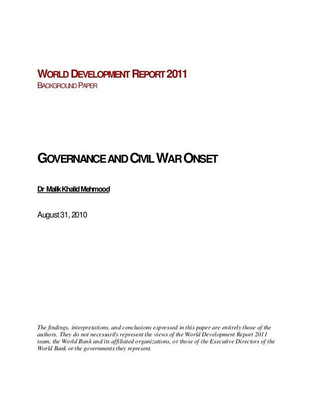 WORLD DEVELOPMENT REPORT 2011BACKGROUND PAPERGOVERNANCE AND CIVIL WAR ONSETDr Malik Khalid MehmoodAugust 31, 2010The findi...