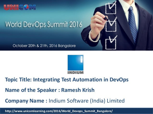 Topic Title: Integrating Test Automation in DevOps Name of the Speaker : Ramesh Krish Company Name : Indium Software (Indi...