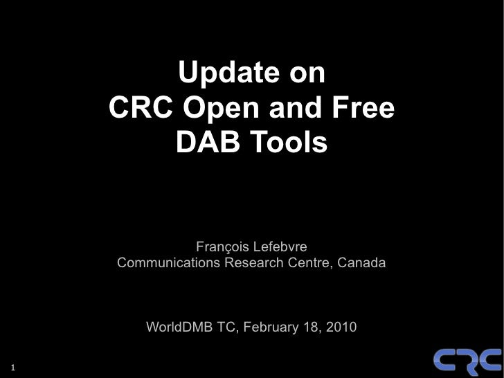 Update on     CRC Open and Free        DAB Tools                 François Lefebvre     Communications Research Centre, Can...