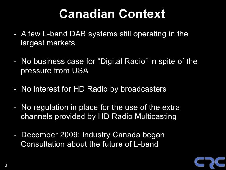 """Canadian Context     - A few L-band DAB systems still operating in the       largest markets      - No business case for """"..."""