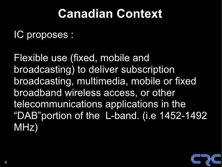 Canadian Context     IC proposes :      Flexible use (fixed, mobile and     broadcasting) to deliver subscription     broa...