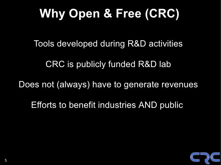 Why Open & Free (CRC)         Tools developed during R&D activities            CRC is publicly funded R&D lab      Does no...