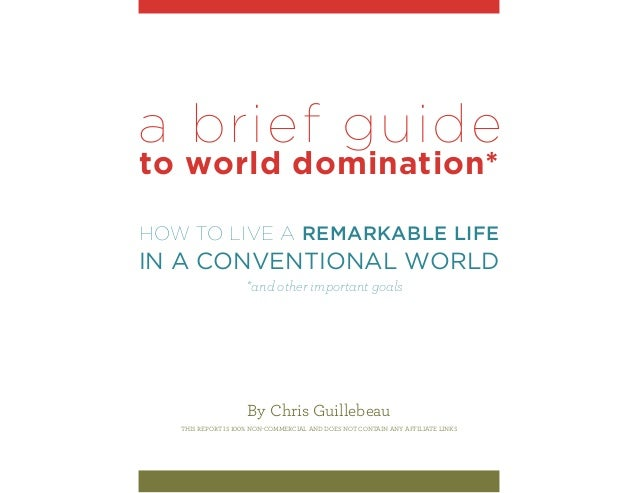 a brief guideto world domination*How to Live a Remarkable Lifein a Conventional World                    *and other import...