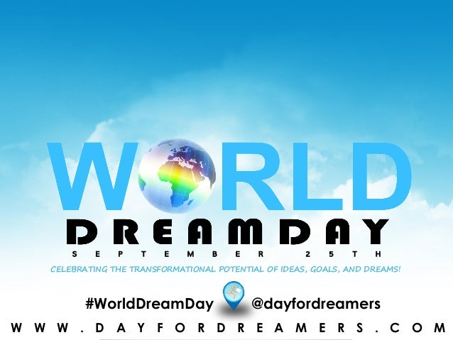 W W W . W O R L D D R E A M D A Y . O R G#WorldDreamDay @dayfordreamers S E P T E M B E R 2 5 T H CELEBRATING THE TRANSFOR...