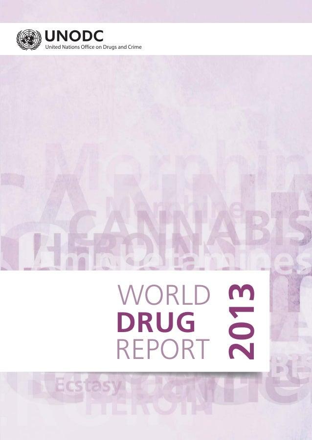 WORLD 2013 DRUG REPORT WORLDDRUGREPORT2013 Vienna International Centre, PO Box 500, 1400 Vienna, Austria Tel: +(43) (1) 26...