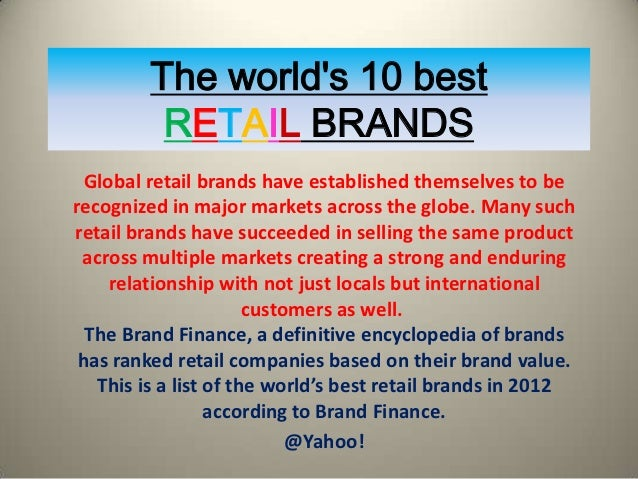 The worlds 10 best          RETAIL BRANDS  Global retail brands have established themselves to berecognized in major marke...