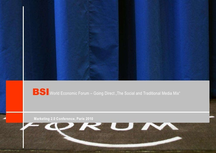 "BSI<br />World Economic Forum – GoingDirect ""The Socialand Traditional Media Mix""<br />Marketing 2.0 Conference, Paris 201..."