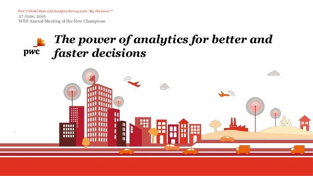 PwC's Global Data and Analytics Survey 2016: Big Decisions™ The power of analytics for better and faster decisions 27 June...