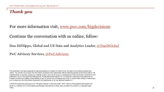 PwC's Global Data and Analytics Survey 2016: Big Decisions™ This publication has been prepared for general guidance on mat...