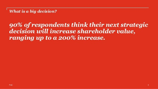 PwC's Global Data and Analytics Survey 2016: Big Decisions™ PwC 90% of respondents think their next strategic decision wil...