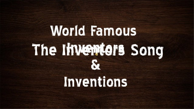 World Famous     Inventors SongThe Inventors         &    Inventions