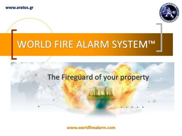 www.worldfirealarm.com WORLD FIRE ALARM SYSTEM™ The Fireguard of your property www.aratos.gr