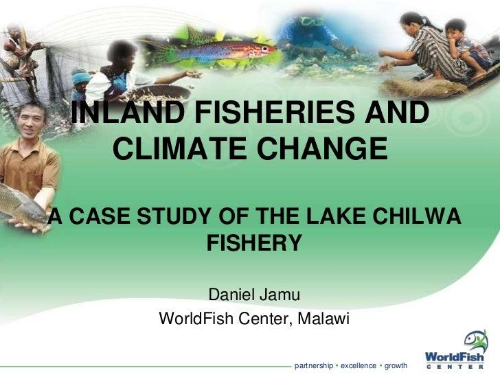 INLAND FISHERIES AND    CLIMATE CHANGEA CASE STUDY OF THE LAKE CHILWA            FISHERY              Daniel Jamu        W...