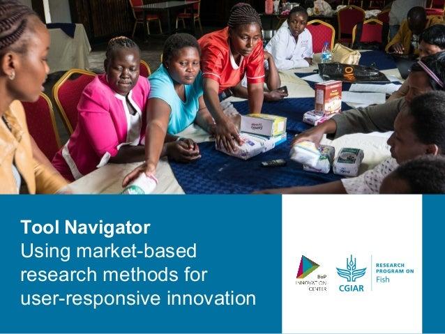 Tool Navigator Using market-based research methods for user-responsive innovation