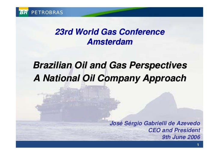 PETROBRAS          23rd World Gas Conference              Amsterdam  Brazilian Oil and Gas Perspectives A National Oil Com...