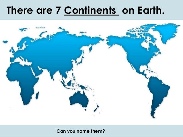 World geography part 1 world geography 2 there are 7 continents on earth can you name them gumiabroncs