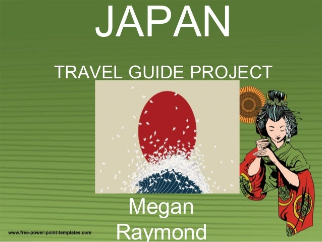 JAPAN TRAVEL GUIDE PROJECT Megan Raymond