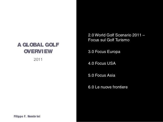 2.0 World Golf Scenario 2011 –                       Focus sul Golf Turismo  A GLOBAL GOLF    OVERVIEW           3.0 Focus...