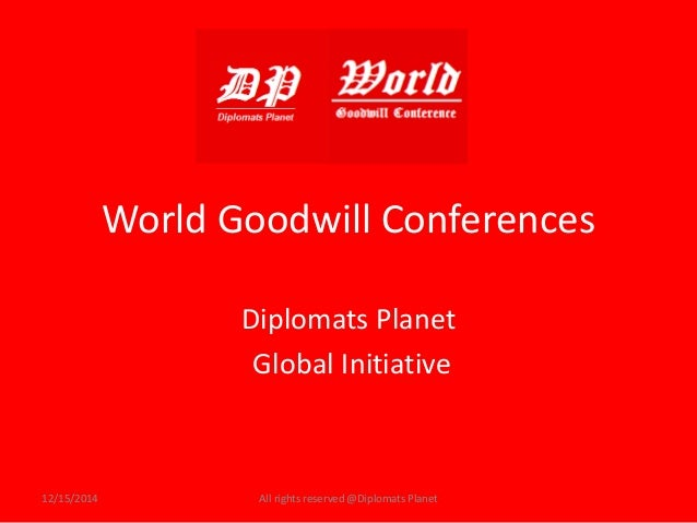 World Goodwill Conferences  Diplomats Planet  Global Initiative  12/15/2014 All rights reserved @Diplomats Planet