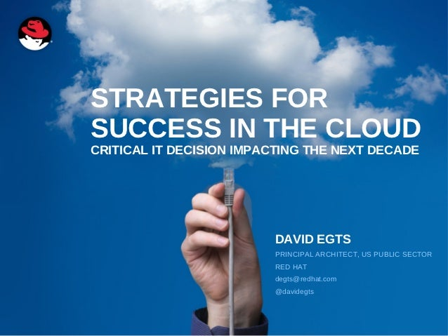 STRATEGIES FORSUCCESS IN THE CLOUDCRITICAL IT DECISION IMPACTING THE NEXT DECADE                         DAVID EGTS       ...
