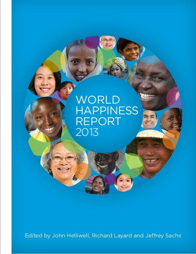 Edited by John Helliwell, Richard Layard and Jeffrey Sachs World Happiness REPORT 2013