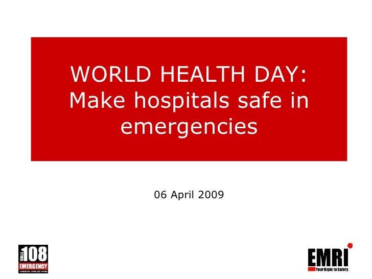 WORLD HEALTH DAY: Make hospitals safe in emergencies 06 April 2009