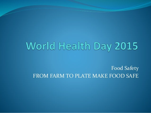 Food Safety FROM FARM TO PLATE MAKE FOOD SAFE