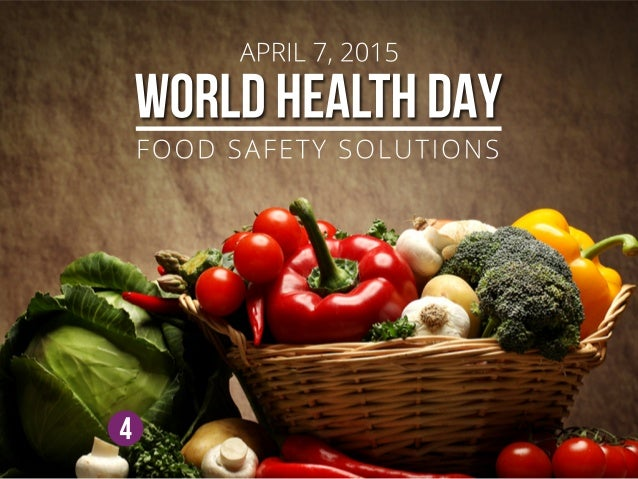 WORLDHEALTHDAY 4 APRIL7,2015 FOOD SAFETYSOLUTIONS
