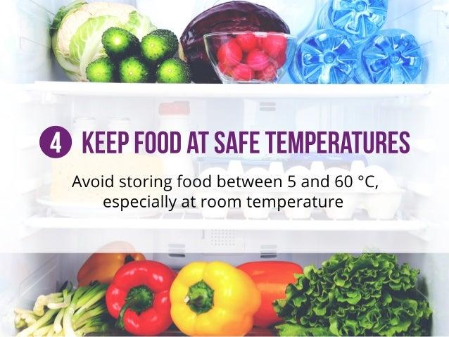 4KeepFoodatSafeTemperatures Avoidstoringfoodbetween5and60°C, especiallyatroom temperature