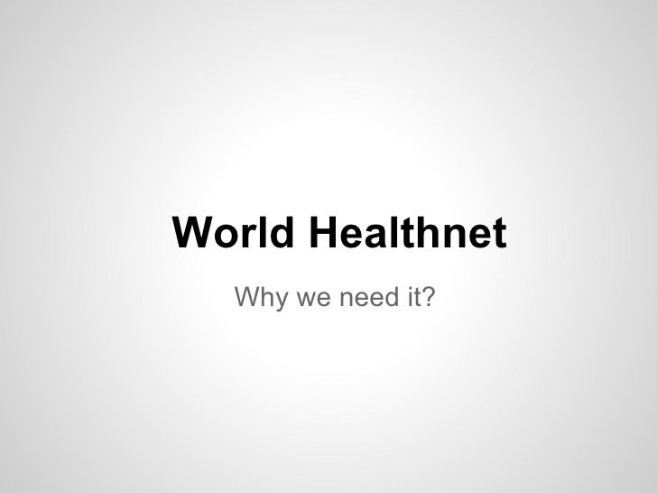 World Healthnet  Why we need it?