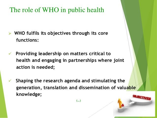 (…)  Setting norms and standards and promoting and monitoring their implementation;  Articulating ethical and evidence-b...