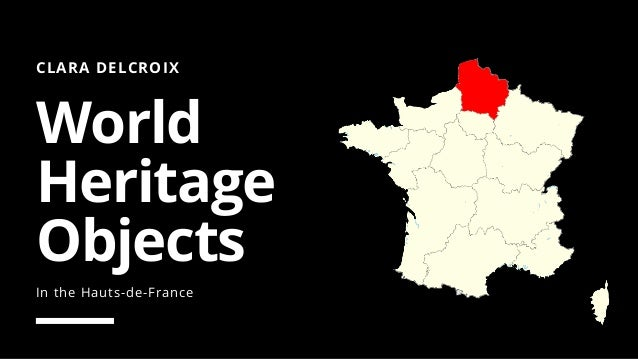 CLARA DELCROIX World Heritage Objects In the Hauts-de-France