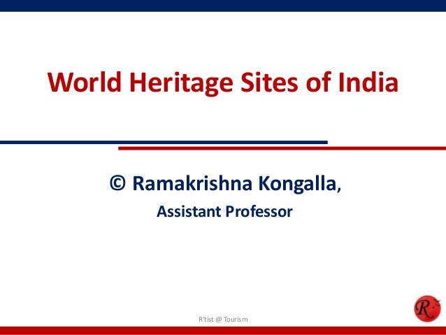 World Heritage Sites of India     © Ramakrishna Kongalla,         Assistant Professor              Rtist @ Tourism