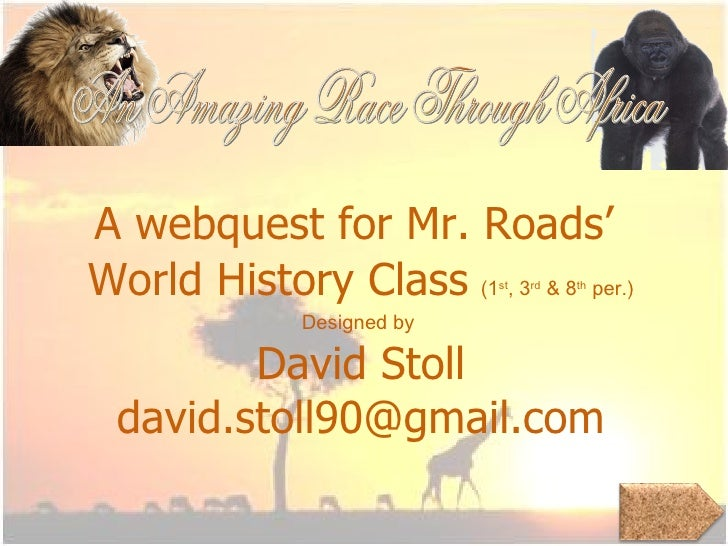 A webquest for Mr. Roads'  World History Class   (1 st , 3 rd  & 8 th  per.) Designed by  David Stoll [email_address] An A...