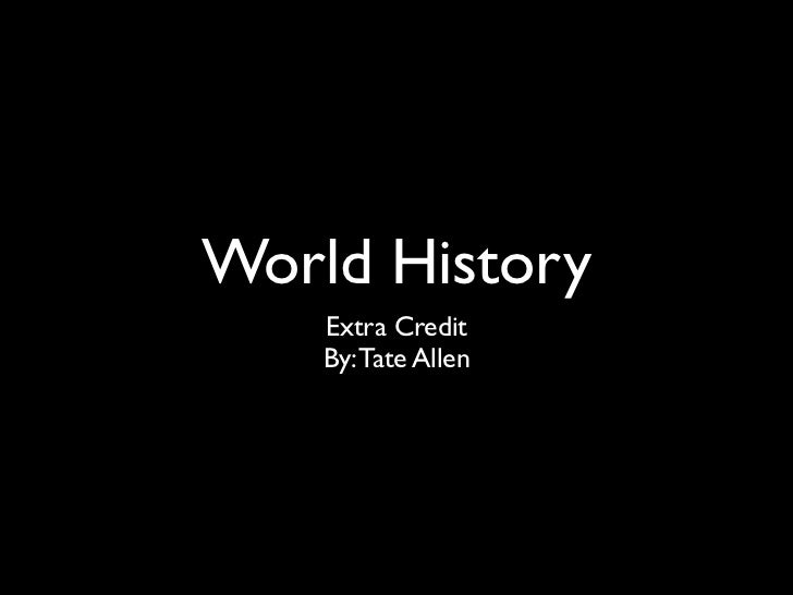 World History    Extra Credit    By: Tate Allen