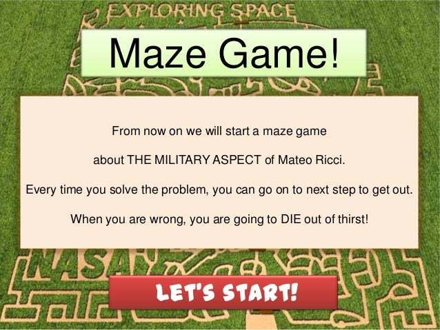 Maze Game!From now on we will start a maze gameabout THE MILITARY ASPECT of Mateo Ricci.Every time you solve the problem, ...