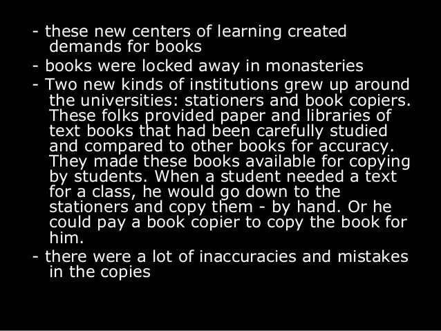- these new centers of learning created demands for books - books were locked away in monasteries - Two new kinds of insti...