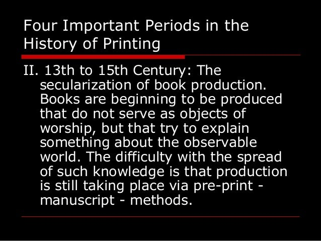 Four Important Periods in the History of Printing II. 13th to 15th Century: The secularization of book production. Books a...