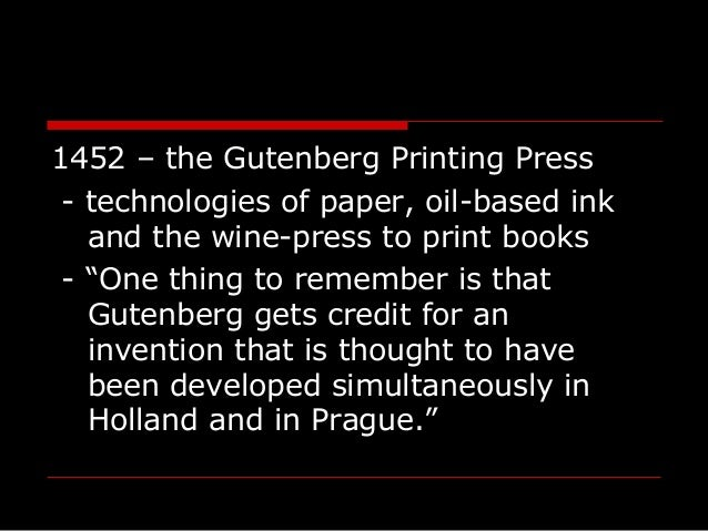 """1452 – the Gutenberg Printing Press - technologies of paper, oil-based ink and the wine-press to print books - """"One thing ..."""