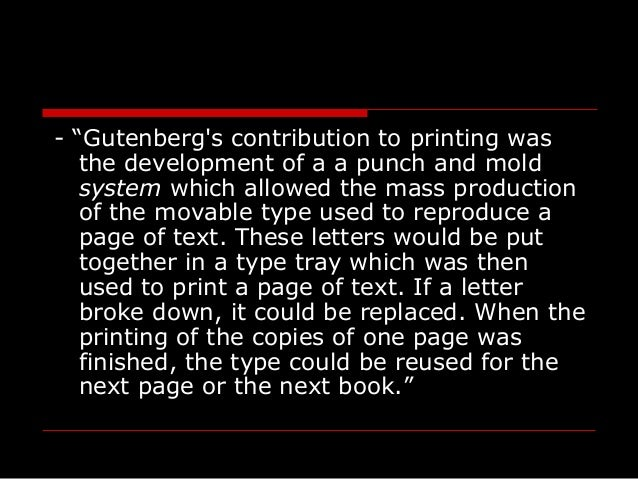 """- """"Gutenberg's contribution to printing was the development of a a punch and mold system which allowed the mass production..."""