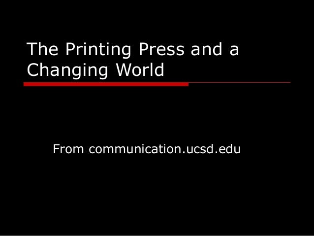 The Printing Press and a Changing World From communication.ucsd.edu