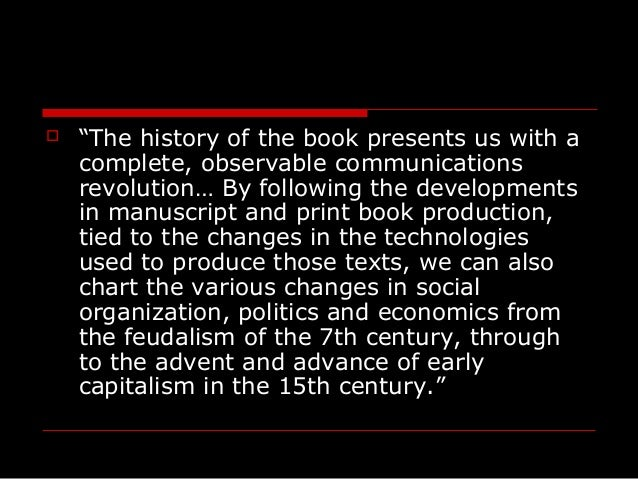 """ """"The history of the book presents us with a complete, observable communications revolution… By following the development..."""