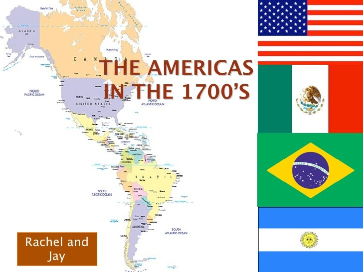THE AMERICAS              IN THE 1700'S     Rachel and    Jay