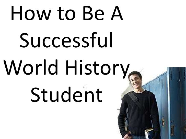 How to Be A Successful World History Student         <br />